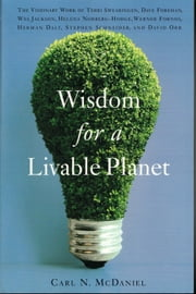 Wisdom for a Livable Planet - The Visionary Work of Terri Swearingen, Dave Foreman, Wes Jackson, Helena Norberg-Hodge, Werner Forn ebook by Carl N. McDaniel