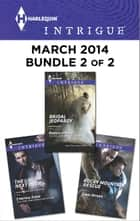 Harlequin Intrigue March 2014 - Bundle 2 of 2 - The Girl Next Door\Rocky Mountain Rescue\Bridal Jeopardy ebook by Cynthia Eden, Cindi Myers, Rebecca York