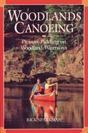 Woodlands Canoeing - Pleasure Paddling on Woodland Waterways ebook by Richard Sparkman