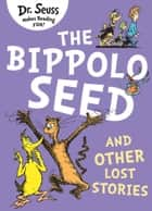 The Bippolo Seed and Other Lost Stories ebook by Dr. Seuss, David Walliams