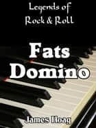 Legends of Rock & Roll: Fats Domino ebook by James Hoag