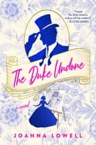 The Duke Undone ebook by Joanna Lowell