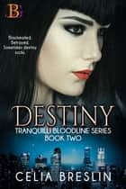 Destiny - Blackmailed. Betrayed. Sometimes destiny sucks. ebook by Celia Breslin