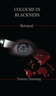 Colours In Blackness: Book #4 - Betrayal ebook by Tammy Dunning
