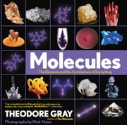 Molecules - The Elements and the Architecture of Everything ebook by Theodore Gray,Nick Mann