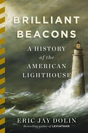 Brilliant Beacons: A History of the American Lighthouse ebook by Eric Jay Dolin