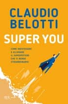 Super You - Come individuare e allenare il superpotere che ti rende straordinario ebook by Claudio Belotti