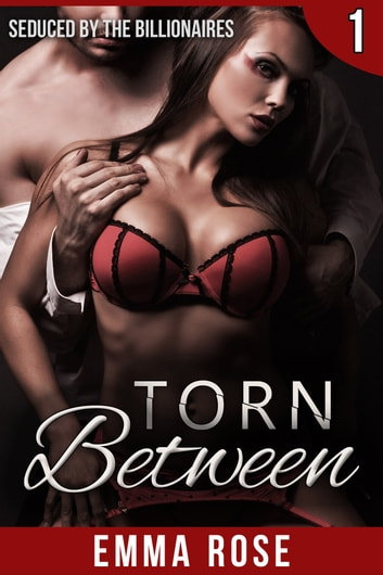 Torn Between 1: Seduced by the Billionaires ebook by Emma Rose