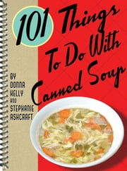 101 Things to Do with Canned Soup ebook by Donna Meeks Kelly