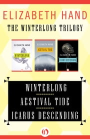 The Winterlong Trilogy - Winterlong, Aestival Tide, and Icarus Descending ebook by Elizabeth Hand