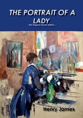 The Portrait of a Lady - The Original Classic Edition ebook by Henry James