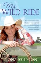 My Wild Ride ebook by Fiona Johnson