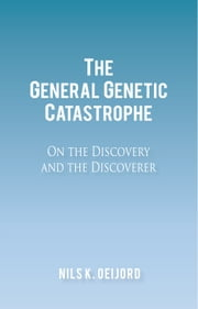 The General Genetic Catastrophe - On the Discovery and the Discoverer ebook by Nils K. Oeijord