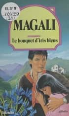 Le bouquet d'iris bleus ebook by Magali