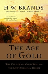 The Age of Gold - The California Gold Rush and the New American Dream ebook by H.W. Brands