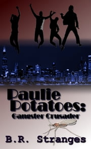 Paulie Potatoes: Gangster Crusader ebook by B.R. Stranges