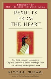 Results from the Heart - How to Instill Commitment from Your Employees By Helping Them to Fully Develop Their Talents ebook by Kiyoshi Suzaki