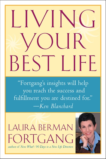 Living Your Best Life - Discover Your Life's Blueprint for Success ebook by Laura Berman Fortgang