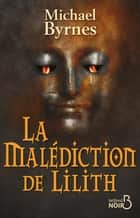 La malédiction de Lilith ebook by Michael BYRNES, Arnaud d' APREMONT