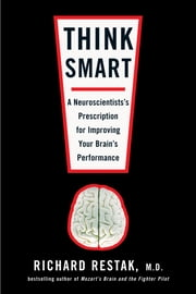Think Smart - A Neuroscientist's Prescription for Improving Your Brain's Performance ebook by Richard Restak