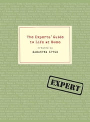 The Experts' Guide to Life at Home ebook by Samantha Ettus