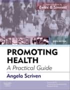 Promoting Health: A Practical Guide ebook by Angela Scriven
