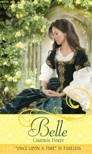 "Belle - A Retelling of ""Beauty and the Beast"" ebook by Cameron Dokey,Mahlon F. Craft"