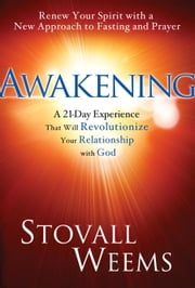 Awakening - A New Approach to Faith, Fasting, and Spiritual Freedom ebook by Stovall Weems, Craig Groeschel