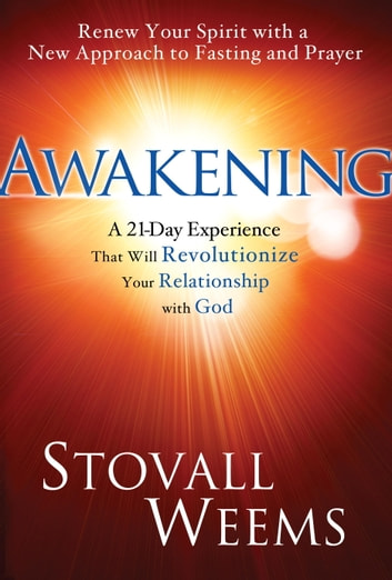 Awakening - A New Approach to Faith, Fasting, and Spiritual Freedom ebook by Stovall Weems