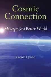 Cosmic Connection: Messages for a Better World ebook by Lynne, Carole