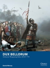 Dux Bellorum - Arthurian Wargaming Rules AD367?793 ebook by Daniel Mersey