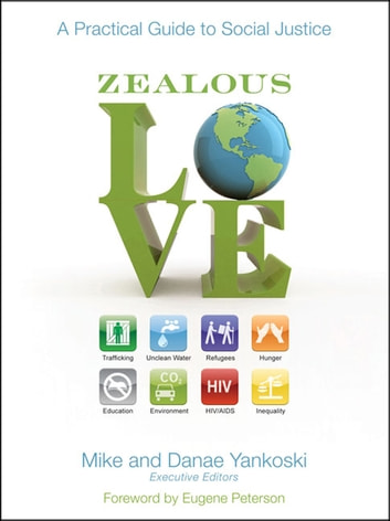 Zealous Love - A Practical Guide to Social Justice ebook by Mike and Danae Yankoski