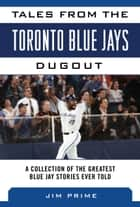 Tales from the Toronto Blue Jays Dugout ebook by Jim Prime