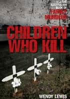 Children Who Kill ebook by Wendy Lewis