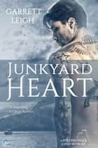 Junkyard Heart ebook by Garrett Leigh