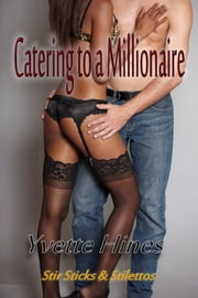 Catering to a Millionaire ebook by Yvette Hines