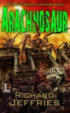 Arachnosaur ebook by Richard Jeffries