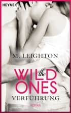 The Wild Ones - Verführung - Roman ebook by M. Leighton, Kathleen Mallett