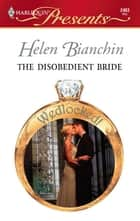 The Disobedient Bride ebook by Helen Bianchin