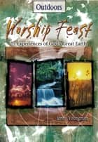 Worship Feast: Outdoors - 25 Experiences of God's Great Earth ebook by Jenny Youngman