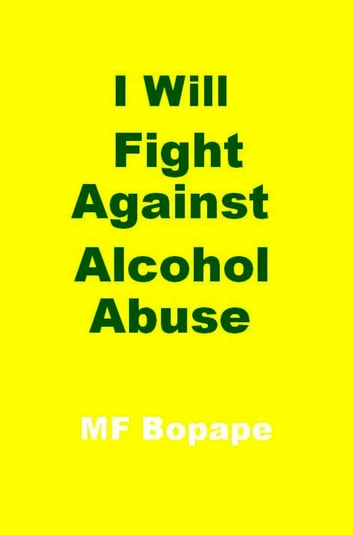 I Will Fight Against Alcohol Abuse ebook by MF Bopape