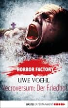 Horror Factory - Necroversum: Der Friedhof ebook by Uwe Voehl, Uwe Voehl