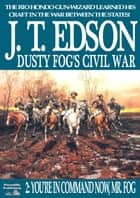 Dusty Fog's Civil War 2: You're in Command Now, Mr Fog ebook by