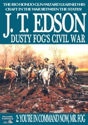 Dusty Fog's Civil War 2: You're in Command Now, Mr Fog ebook by J.T. Edson