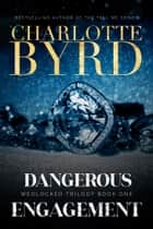 Dangerous Engagement ebook by Charlotte Byrd
