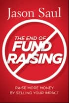 The End of Fundraising ebook by Jason Saul