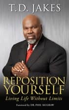 Reposition Yourself - Living Life Without Limits ebook by T.D. Jakes