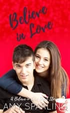 Believe in Love ebook by Amy Sparling