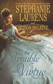 The Trouble with Virtue - A Comfortable Wife\A Lady by Day ebook by Stephanie Laurens,Alison DeLaine