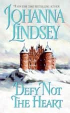 Defy Not the Heart ebook by Johanna Lindsey